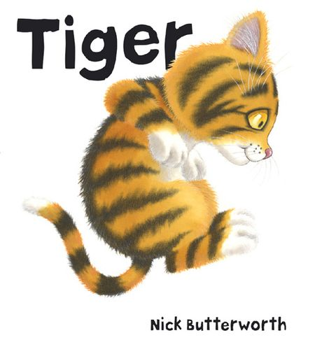 Tiger - Nick Butterworth, Illustrated by Nick Butterworth