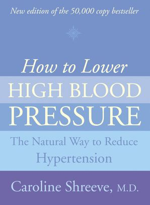 How to Lower High Blood Pressure Paperback New edition by Dr. Caroline Shreeve