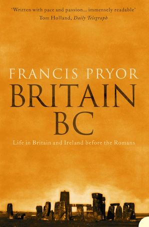 Britain BC: Life in Britain and Ireland Before the Romans Paperback  by Francis Pryor