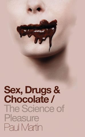 Sex, Drugs and Chocolate Hardcover  by Dr. Paul Martin