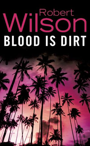 Blood Is Dirt Paperback  by Robert Wilson