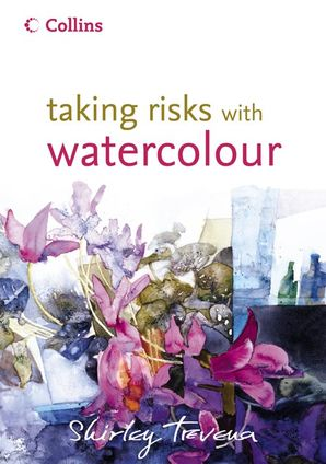 Taking Risks with Watercolour Hardcover  by Shirley Trevena