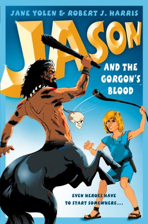 Jason and the Gorgon's Blood (Before They Were Heroes)
