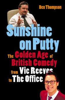 Sunshine on Putty: The Golden Age of British Comedy from The Big Night Out to The Office