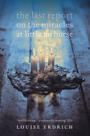 The Last Report on the Miracles at Little No Horse Paperback  by Louise Erdrich