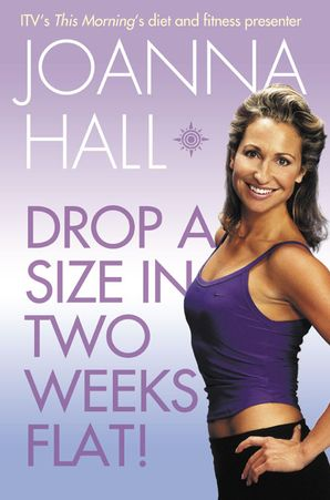 Drop a Size in Two Weeks Flat! Paperback  by Joanna Hall