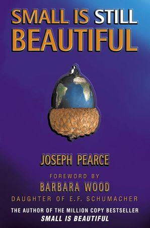 Small is Still Beautiful Paperback  by Joseph Pearce