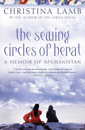 The Sewing Circles of Herat: My Afghan Years Paperback  by Christina Lamb