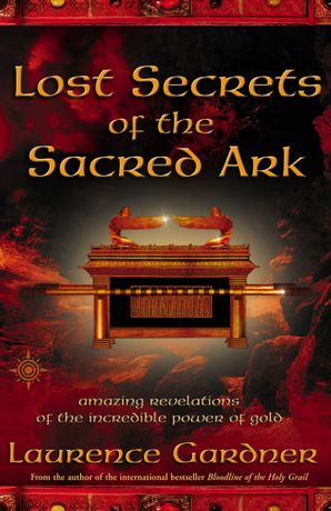 Lost Secrets of the Sacred Ark Paperback  by Laurence Gardner