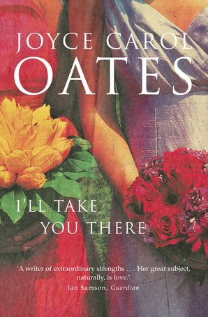 I'll Take You There Paperback  by Joyce Carol Oates