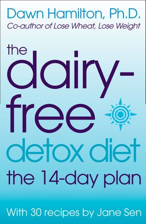 The Dairy-Free Detox Diet Paperback  by Dawn Hamilton, Ph.D.