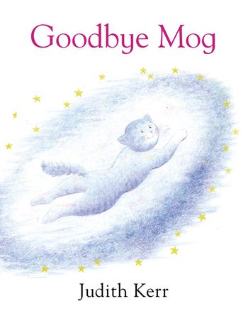 Goodbye Mog - Judith Kerr, Illustrated by Judith Kerr