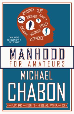 Manhood for Amateurs Paperback  by Michael Chabon