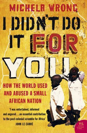 I Didn't Do It For You: How the World Used and Abused a Small African Nation Paperback  by Michela Wrong