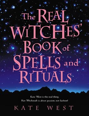 The Real Witches' Book of Spells and Rituals Paperback  by Kate West