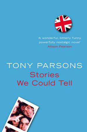 Stories We Could Tell Paperback  by Tony Parsons
