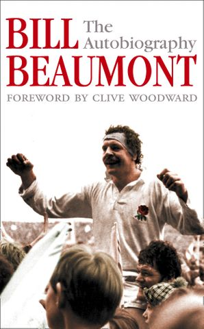 Bill Beaumont: The Autobiography Paperback  by Bill Beaumont
