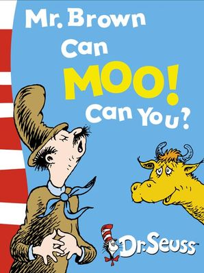 Mr. Brown Can Moo! Can You?: Dr. Seuss's Book of Wonderful Noises (Dr. Seuss Board Books)  Rebranded edition by Dr. Seuss