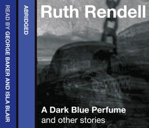 A Dark Blue Perfume and Other Stories Download Audio Abridged edition by Ruth Rendell