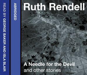 A Needle for the Devil and Other Stories Download Audio Abridged edition by Ruth Rendell