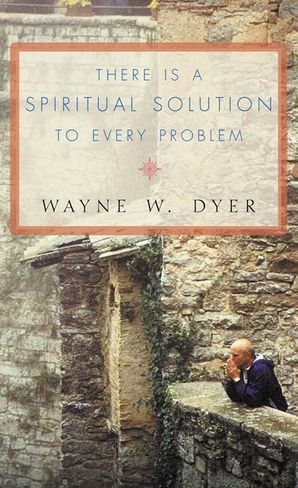 There Is A Spiritual Solution To Every Problem Paperback  by Dr. Wayne W. Dyer