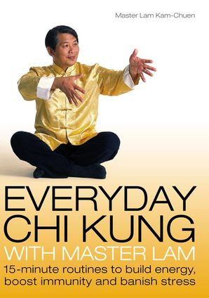 Everyday Chi Kung with Master Lam Paperback  by Master Lam Kam-Chuen