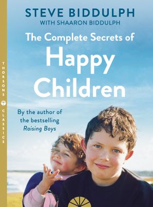 The Complete Secrets of Happy Children Paperback Thorsons Classics edition by Steve Biddulph