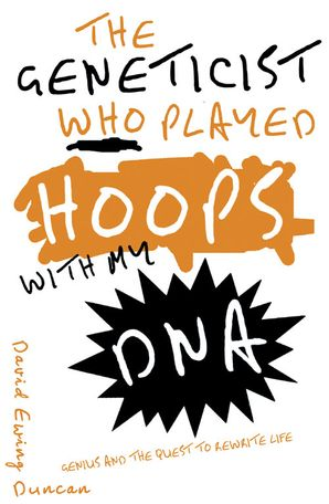 The Geneticist Who Played Hoops With My DNA Hardcover  by David Ewing Duncan