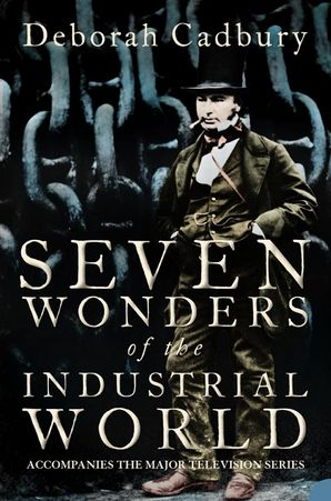 Seven Wonders of the Industrial World Paperback  by Deborah Cadbury