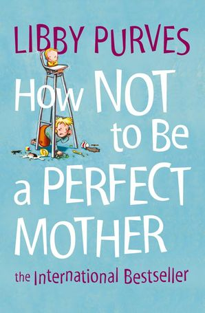 How Not to Be a Perfect Mother Paperback New edition by Libby Purves
