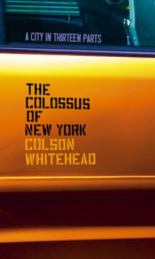 The Colossus of New York: A City in Thirteen Parts
