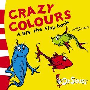 Crazy Colours: A Lift-the-Flap Book (Dr. Seuss - A Lift-the-Flap Book)   by Dr. Seuss