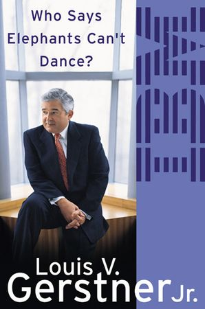 Who Says Elephants Can't Dance?: How I Turned Around IBM Paperback  by Louis V. Gerstner Jr.