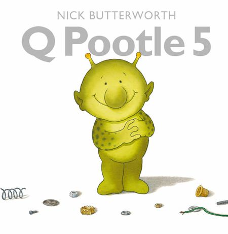 Q Pootle 5 - Nick Butterworth, Illustrated by Nick Butterworth