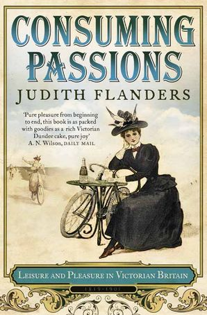 Consuming Passions: Leisure and Pleasure in Victorian Britain Paperback  by