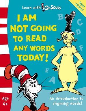 I Am Not Going To Read Any Words Today!: The Back to School Range (Learn With Dr. Seuss) Paperback Rebranded edition by Dr. Seuss