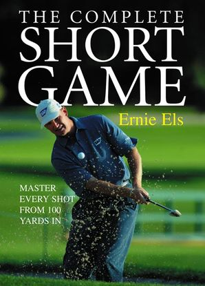 The Complete Short Game Paperback  by Ernie Els