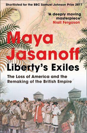 Liberty's Exiles Paperback  by Maya Jasanoff