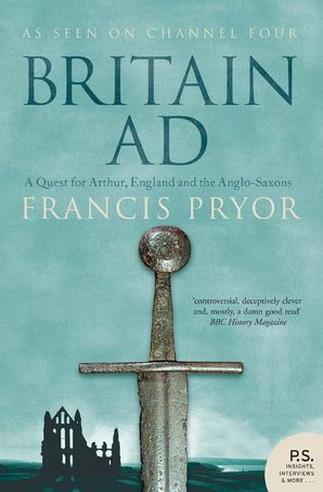 Britain AD: A Quest for Arthur, England and the Anglo-Saxons Paperback  by Francis Pryor