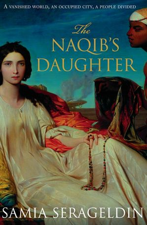The Naqib's Daughter Hardcover  by Samia Serageldin