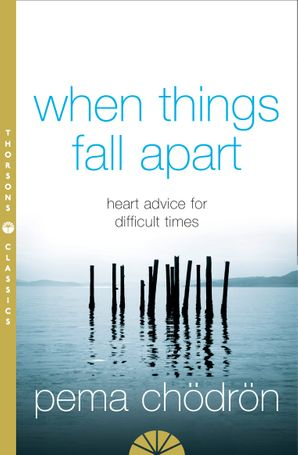 When Things Fall Apart: Heart Advice for Difficult Times Paperback Thorsons Classics edition by Pema Chödrön