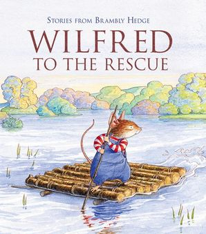 Wilfred to the Rescue (Stories from Brambly Hedge) Paperback  by