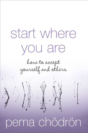 Start Where You Are Paperback New edition by Pema Chödrön