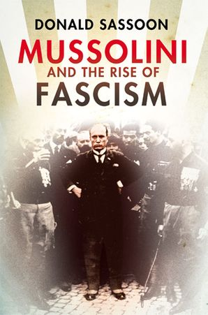 Mussolini and the Rise of Fascism Hardcover  by Donald Sassoon