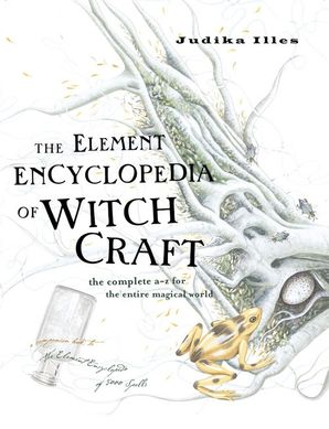 The Element Encyclopedia of Witchcraft: The Complete A–Z for the Entire Magical World Hardcover  by Judika Illes