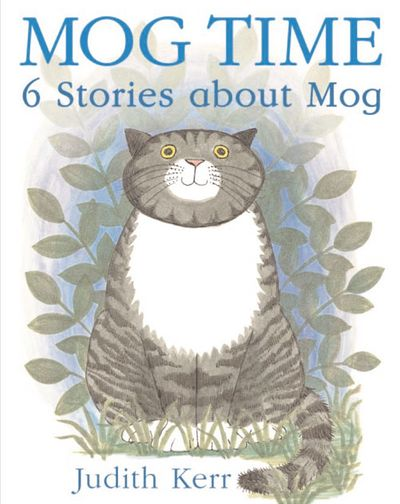 Mog Time: 6 Stories About Mog - Judith Kerr, Illustrated by Judith Kerr