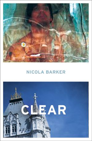 Clear Paperback  by Nicola Barker