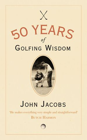 50 Years of Golfing Wisdom Hardcover  by John Jacobs