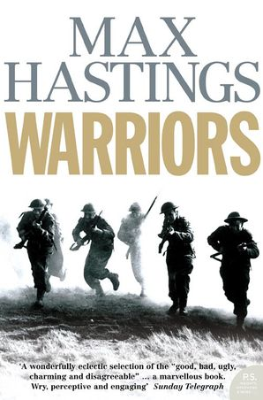 Warriors Paperback  by Sir Max Hastings