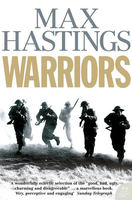 Warriors: Extraordinary Tales from the Battlefield - Max Hastings